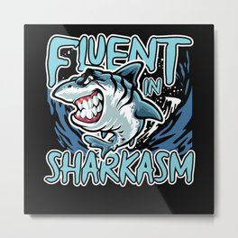 Fluent in Sharkasm Metal Print