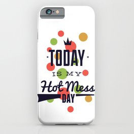 Today Is My Hot Mess Day Fun Mothers Day iPhone Case