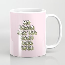My Brain Has Too Many Tabs Open - Typography Design Coffee Mug