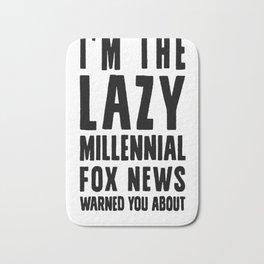 I'M THE LAZY MILLENNIAL FOX NEWS WARNED YOU ABOUT T-SHIRT Bath Mat