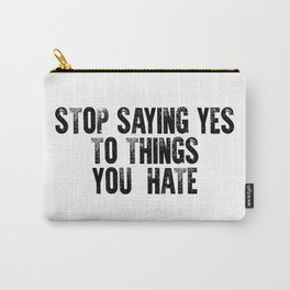 Stop saying yes to things you hate #minimalism Carry-All Pouch