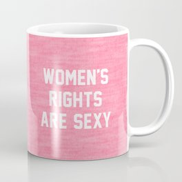 Women's rights are sexy Coffee Mug