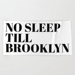 no sleep till Brooklyn Beach Towel