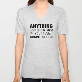 Anything can Be a Dildo if You're Brave Enough Unisex V-Neck