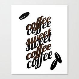 Coffee sweet coffee Canvas Print