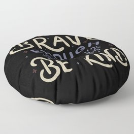 Be Brave Enough To Be Kind Floor Pillow
