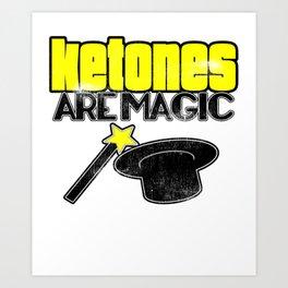 Keto Diet Ketones Are Magic LCHF Diet Healthy Living Art Print