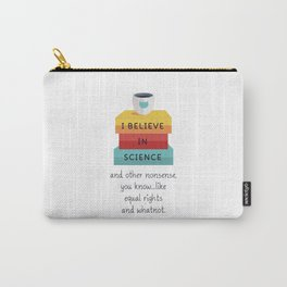 I Believe In Science Carry-All Pouch