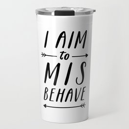 I Aim To Misbehave Travel Mug
