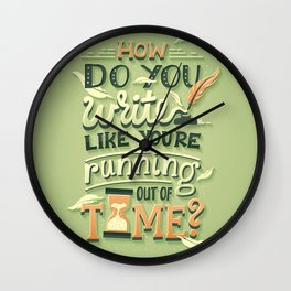 Write like you're running out of time Wall Clock