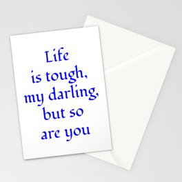 Life is tough, my darling, but so are you blue Stationery Cards