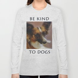 """""""Be Kind To Dogs"""" Long Sleeve T-shirt"""