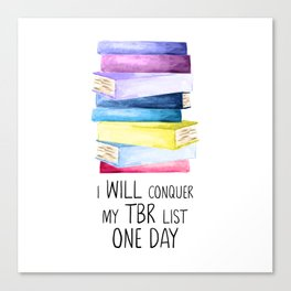 I Will Conquer My TBR Pile One Day Canvas Print