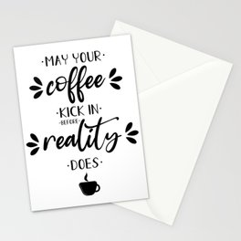 May your coffee kick in before reality does Stationery Cards