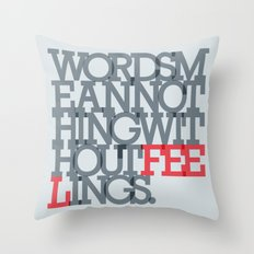 Words mean nothing without feelings Throw Pillow