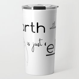 "The Earth Without Art is Just 'Eh"" Travel Mug"