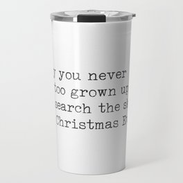 May you never be too grown up to search the skies on Christmas Eve. Travel Mug