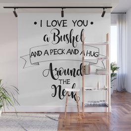 I Love You a Bushel and a Peck... Wall Mural