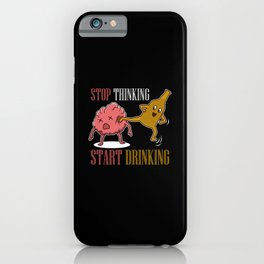 Stop thinking, start drinking iPhone Case