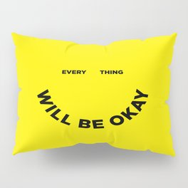 Everything Will Be Okay Pillow Sham