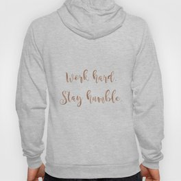 Work hard. Stay humble. Rose gold quote Hoody
