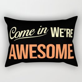 Come in we are awesome Rectangular Pillow
