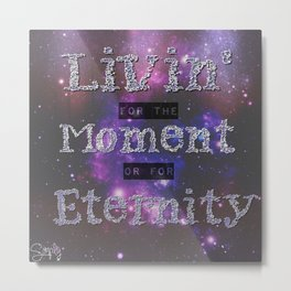 Living in the Moment or in Eternity Metal Print