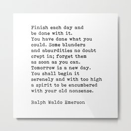 Ralph Waldo Emerson, Finish Each Day Inspirational Quote Metal Print