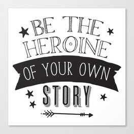Be the Heroine of your OWN STORY Canvas Print