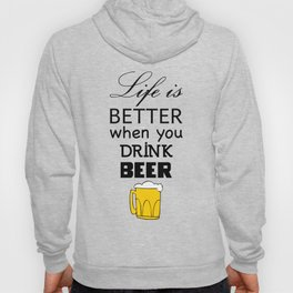 Life is better when you drink beer Hoody
