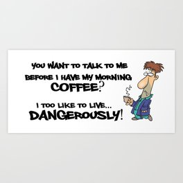 Talk before coffee? Living Dangerously Art Print