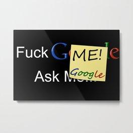Fuck ME! Ask Google Metal Print