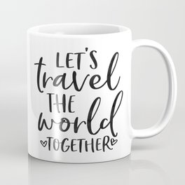 TRAVEL POSTER, Let's Travel The World Together,Song lyrics,Travel Far Travel Often,Travel Poster Coffee Mug