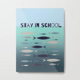 Stay in School Metal Print