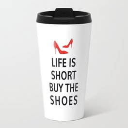 Life is short, buy the shoes Travel Mug