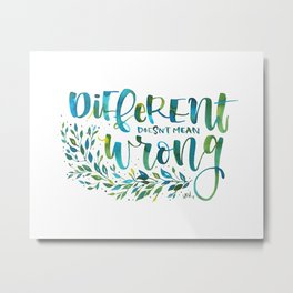 Different no wrong Metal Print