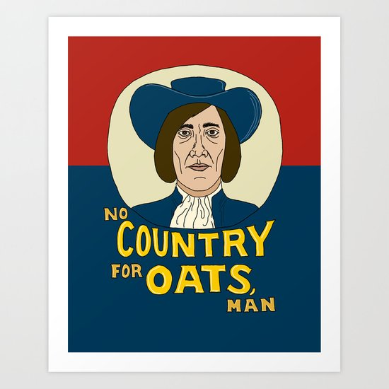 NO COUNTRY FOR OATS, MAN Art Print