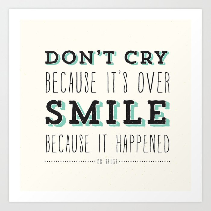 Don't Cry Because It's Over Smile Because It Happened - Dr Seuss Quote Kunstdrucke