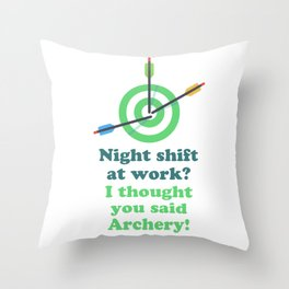 Night shift at work? I thought you said Archery! Throw Pillow
