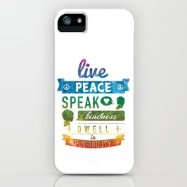 Live peace, speak kindness, dwell in possibility iPhone Case