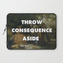 Throw Consequence Aside  Laptop Sleeve