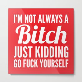 I'M NOT ALWAYS A BITCH (Red) Metal Print