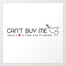 Can't Buy Me Dove Art Print