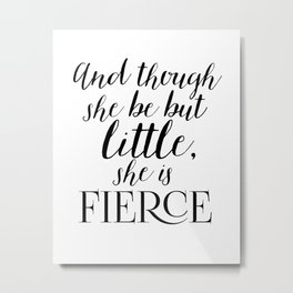 And though she be but little, she is fierce Metal Print