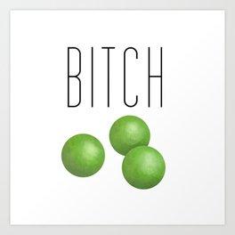 Bitch Peas Art Print