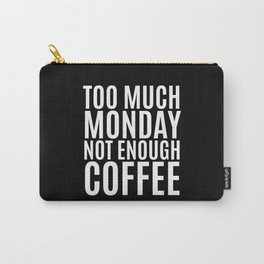 Too Much Monday Not Enough Coffee (Black & White) Carry-All Pouch