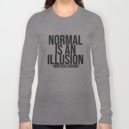 Normal Is An Illusion Long Sleeve T-shirt