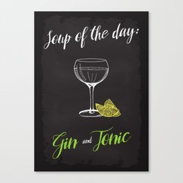 Soup of the day: Gin and Tonic. Canvas Print