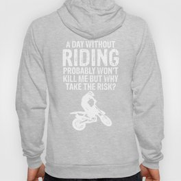 Day Without Motocross Wont Kill Me Why Take Risk T Shirt Hoody