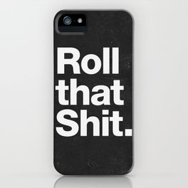 Roll that Shit - black version iPhone Case